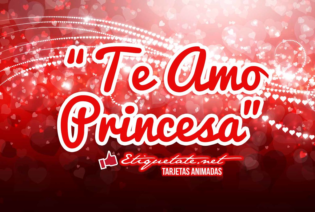 Tarjeta Animada Con Frase De Amor Que Diga Te Amo Princesa Flickr