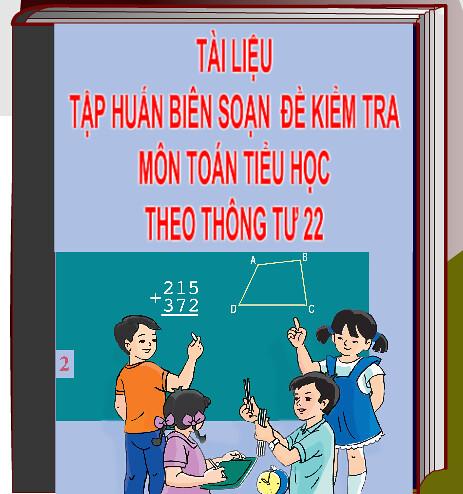 Tài liệu Tập huấn Biên soạn đề kiểm tra định kì Môn Toán   theo thông  tư số 22