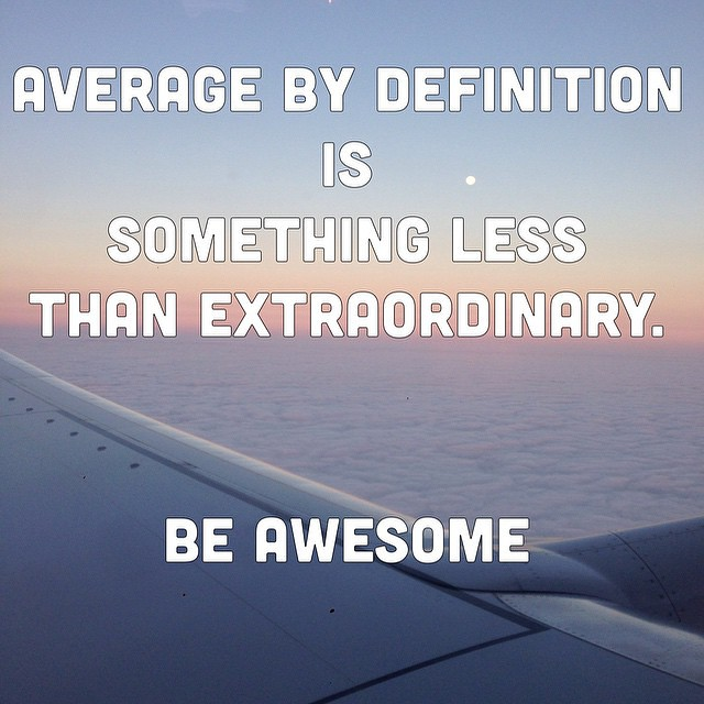 #beawesome | By Koka_sexton Average By Definition Is Something Less Than  Extraordinary. #beawesome | By Koka_sexton