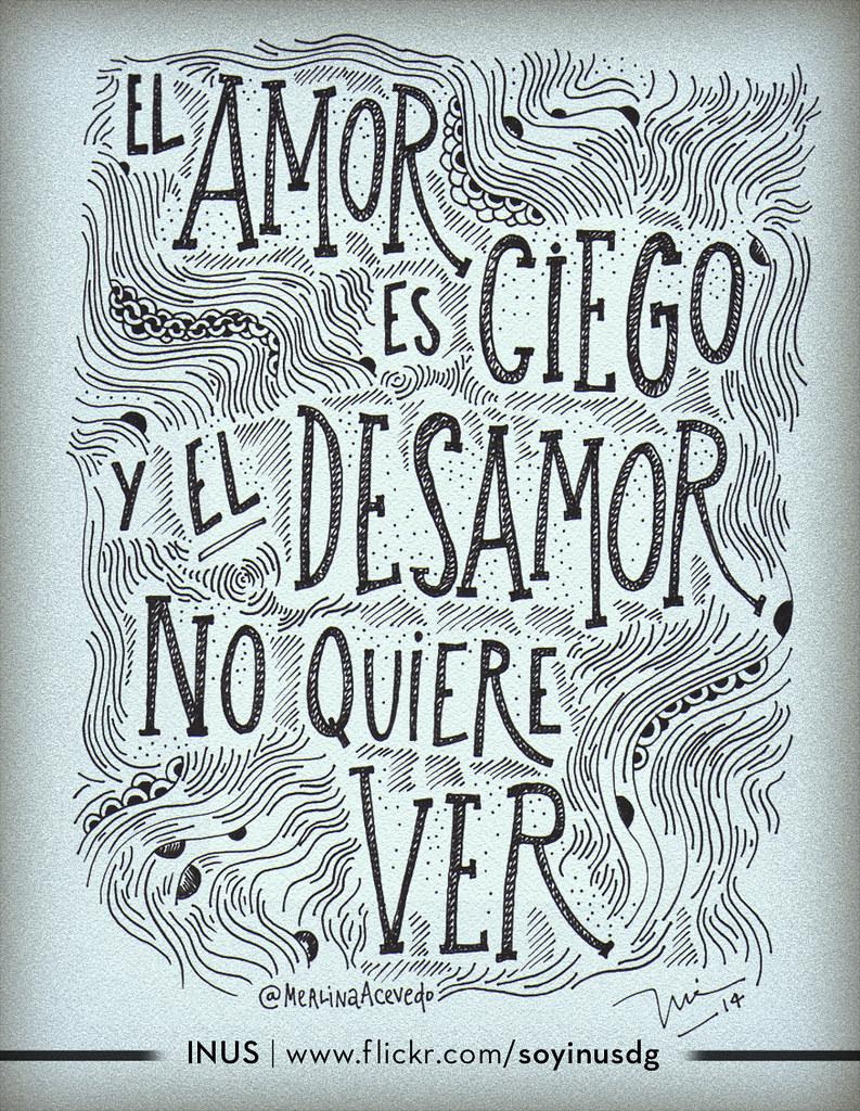 El Amor Es Ciego Y El Desamor No Quiere Ver Frase De Me Flickr