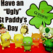Uglyworld #393 - Have An Ugly St Paddy's Day (75-365)