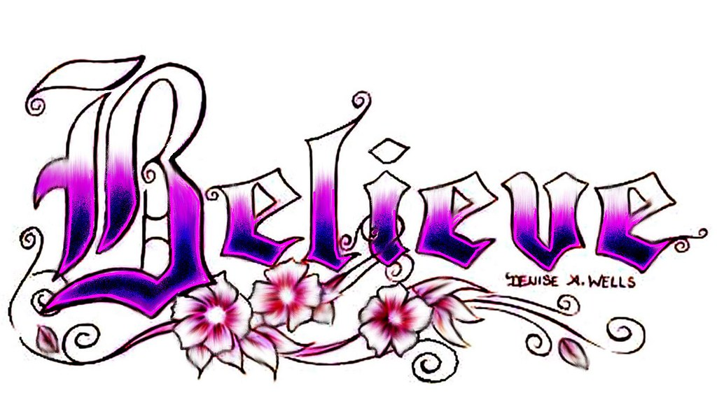 Believe Tattoo Design By Denise A Wells  The Word