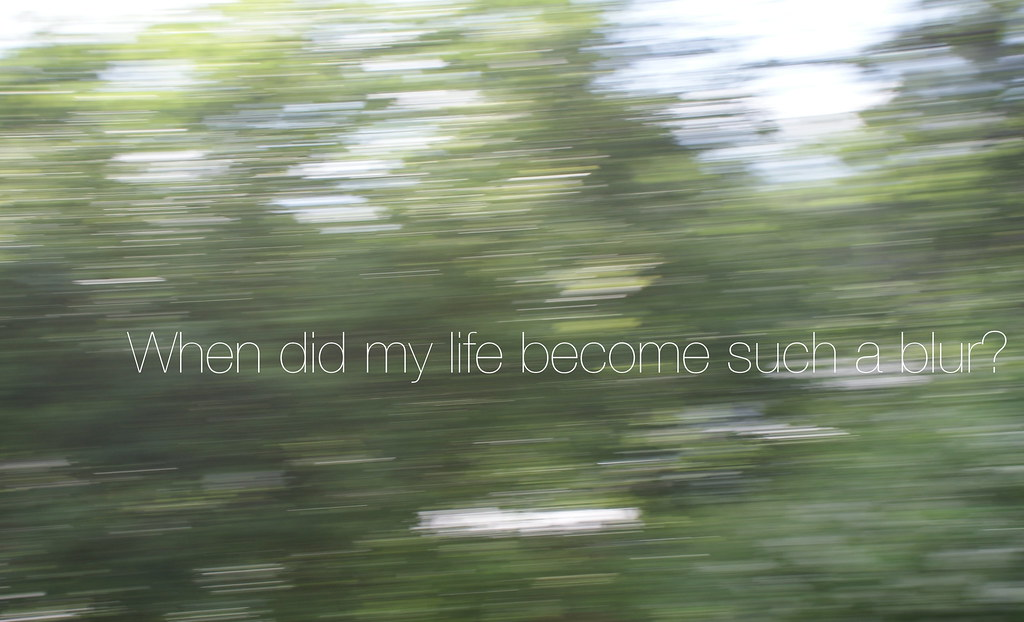 When Did My Life Become Such A Blur Sarah Hinckley Flickr