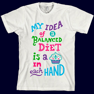 My idea of a balanced diet is a cupcake in each hand t shirt | by birdarts