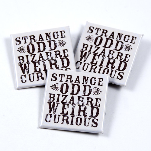 Strange Odd Bizarre Weird Curious - square pinback button or magnet | by jnhkrawczyk