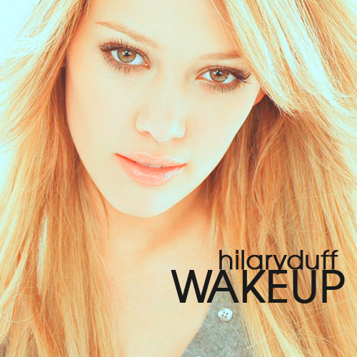hilary duff, wake up | there's people talking, they talk abo ... Hilary Duff