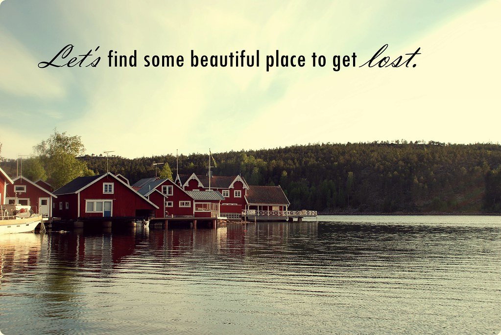 Let 39 S Find Some Beautiful Place To Get Lost Amandaandersson Flickr