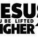 Jesus you be lifted higher