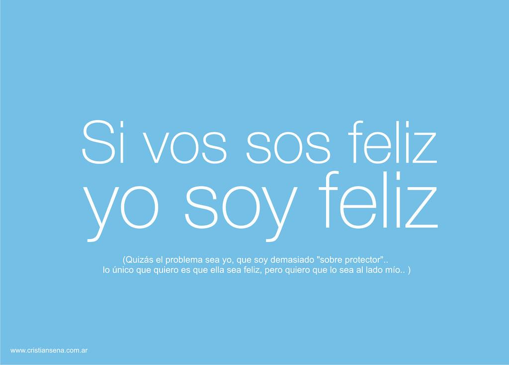 Si vos sos feliz, yo soy feliz | Feliz :D El texto, es el ...