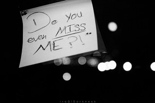 """Do you even miss me?!"" 