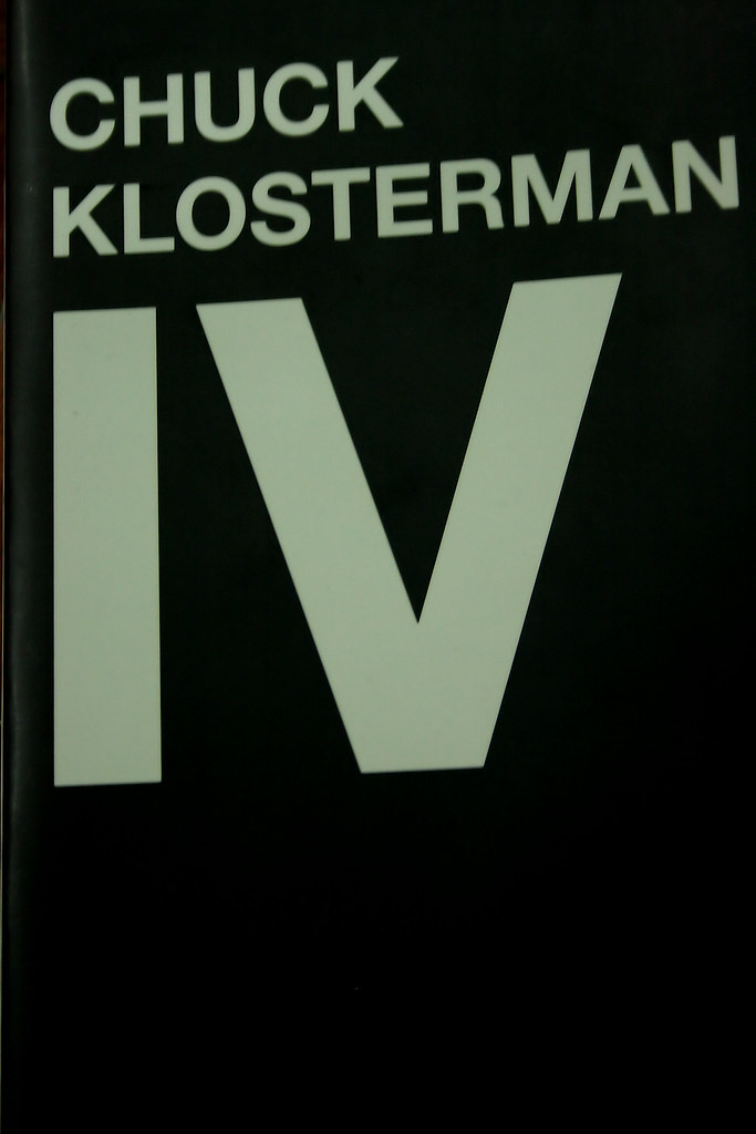 iv chuck klosterman Chuck klosterman iv by chuck klosterman - coming off the breakthrough  success of sex, drugs, and cocoa puffs and killing yourself to live, bestselling  pop.