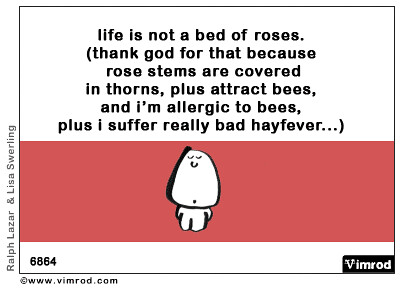 life is not the bed of roses essay Included: life essay content preview text: life is beautiful and yet life is not a bed of roses though it is full of ups and downs it has many facets of blessings and successes.