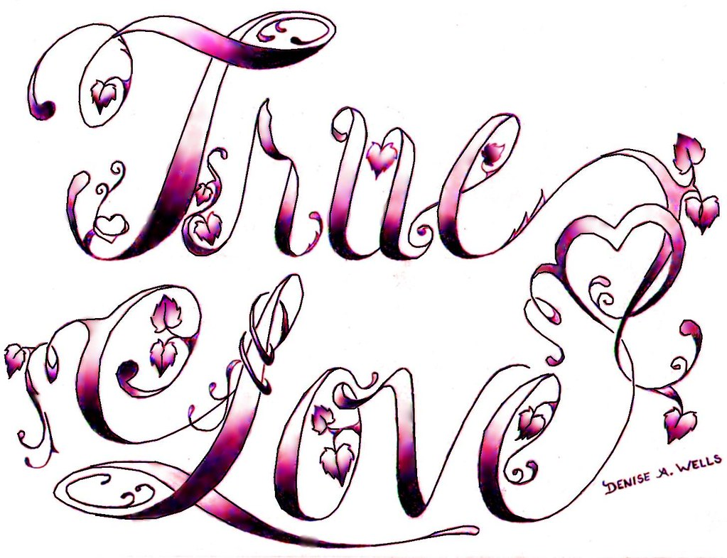 True love tattoo design by denise a wells update 3 11 for Love in design