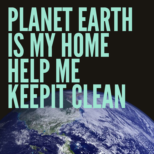 Save the earth | clean up your mess, save the Planet Earth ...