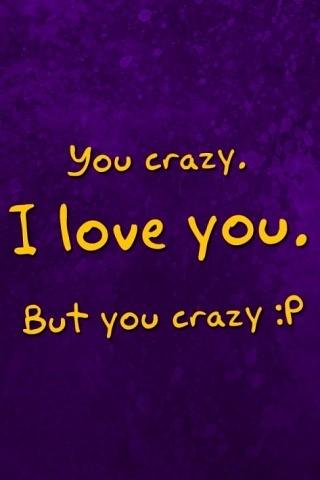 You crazy. I love you. But you crazy =P | Tiarra Moffitt ...  You crazy. I lo...