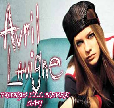 THINGS I'LL NEVER SAY by AVRIL LAVIGNE a CUSTOM ALBUM SINGLE cover by ... Avril Lavigne