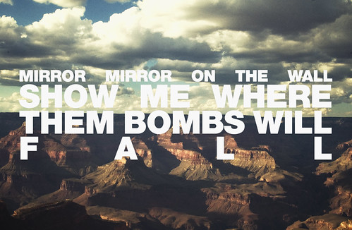 mirror mirror on the wall show me where them bombs will fall | by SortOfNatural