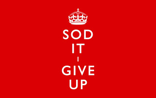 SOD IT, I GIVE UP | by robinkristianparker