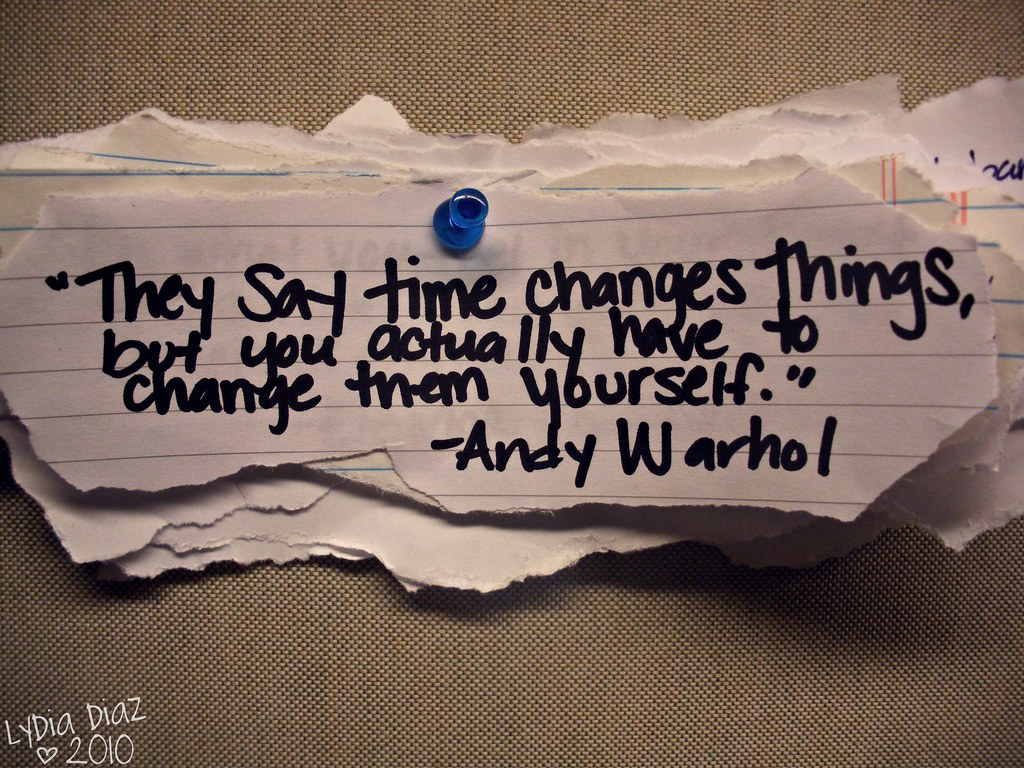 They Say Time Changes Things But You Actually Have To Ch Flickr