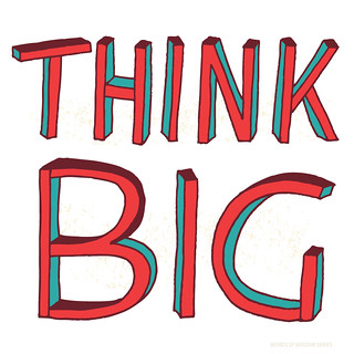 "Words of Wisdom - ""Think Big"" 