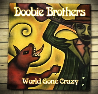 The Doobie Brothers ~ World Gone Crazy | by B.R. Cohn