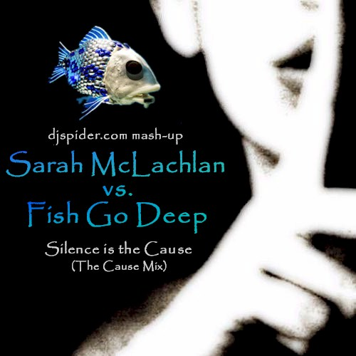 Fish Go Deep vs. Sarah Mclachlan (The Cause Mix) | by djspideruk