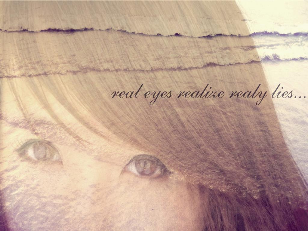 Real Eyes Real Lies Eyes Realize Real Lies