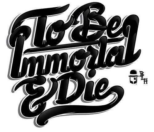 To Be Immortal & Die | by Berto Legendary H