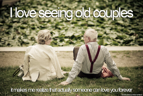 I Really Love Seeing Old Couples, It Makes Me Realize That
