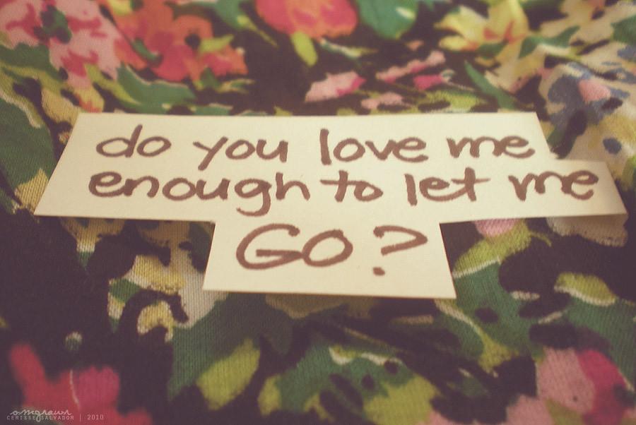 enough to let me go
