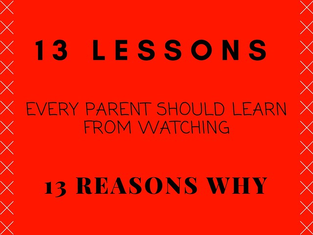 13 Lessons Every Parent Should Learn From Watching 13 Reasons Why