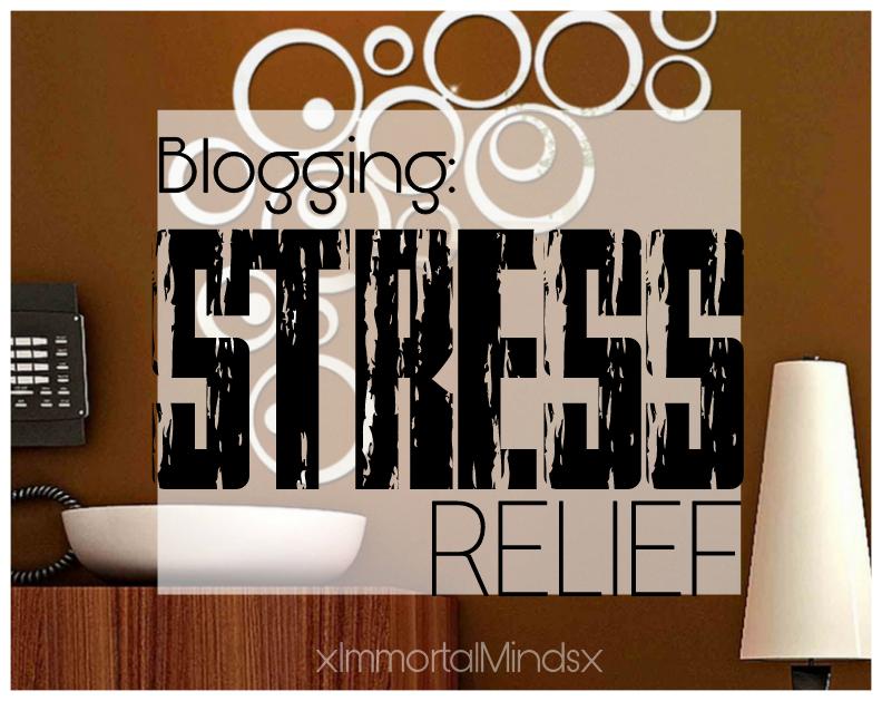 Blogging: STRESS RELIEF