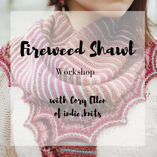 Fireweed Workshop-4 | by indie.knits