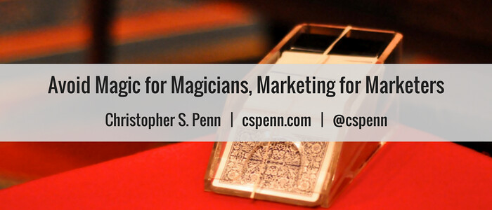 Avoid Magic for Magicians, Marketing for Marketers.png