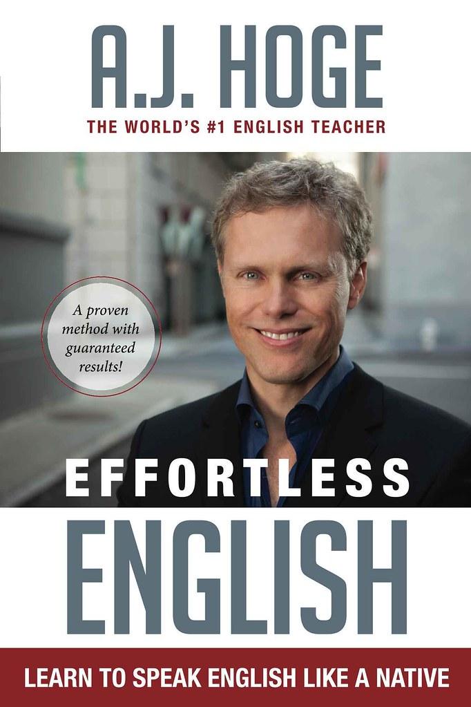 Effortless English: Learn To Speak English Like A Native - A. J. Hoge