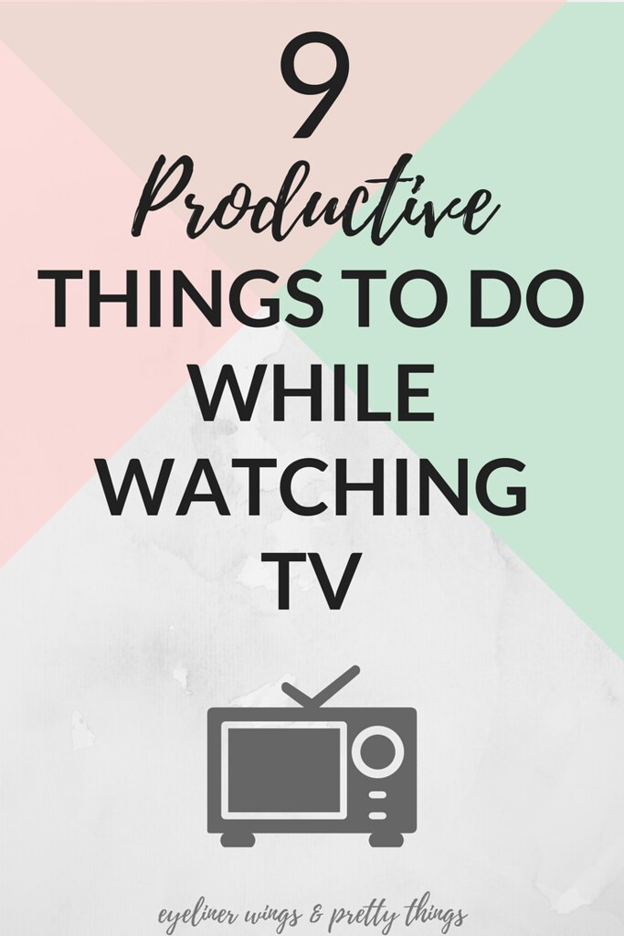 9 Productive Things to Do While Watching TV - Productive Things to do while watching netflix // eyeliner wings & pretty things