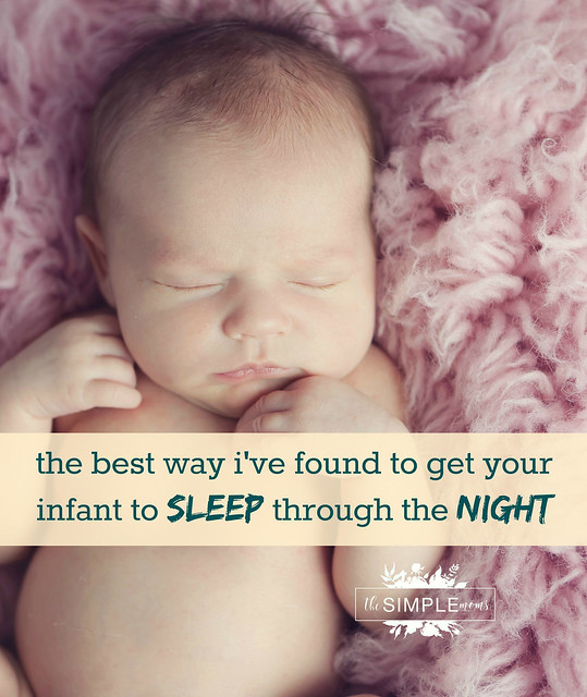 The best way I've found to get your infant to sleep through the night