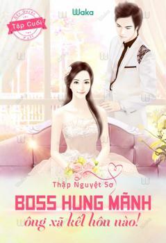 Boss Hung Mãnh - Ông Xã Kết Hôn Nào - Thập Nguyệt Sơ