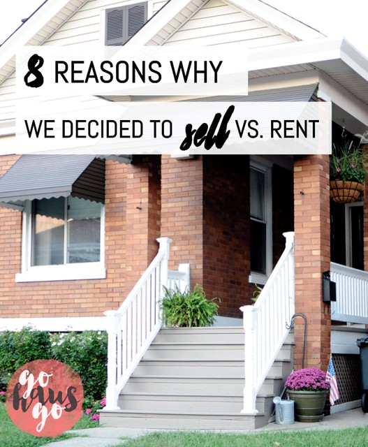 8 Reasons Why We Decided to Sell vs. Rent - gohausgo.com