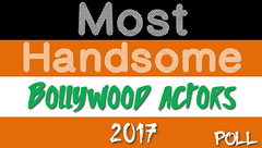 Most Handsome Bollywood Actors 2017 Poll