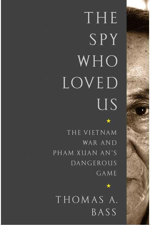 Điệp Viên Yêu Chúng Ta: Chiến Tranh Việt Nam Và Trò Chơi Nguy Hiểm Của Phạm Xuân Ẩn - Thomas A. Bass