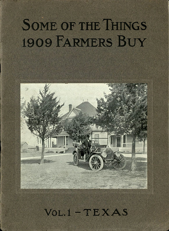 Some of the Things 1909 Farmers Buy. Volume 1. Texas. New York: Crowell Publishing Company, 1909. Print.