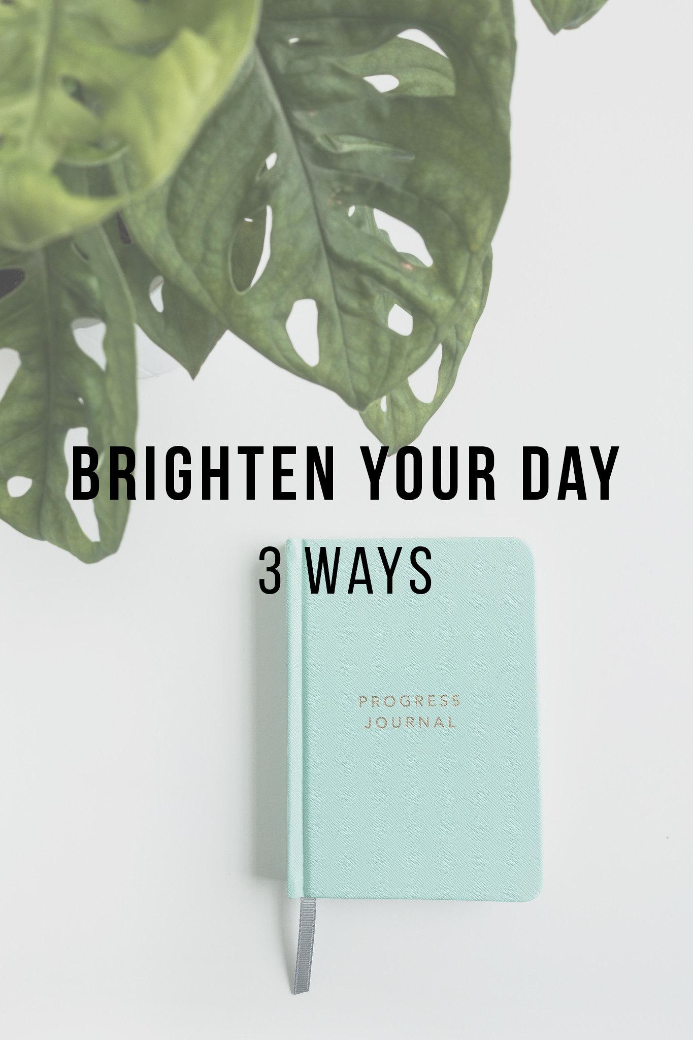 Brighten Your Day, 3 Ways