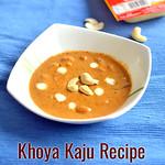 Khoya Kaju Gravy Recipe