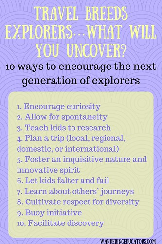 Travel breeds explorers…what will you uncover?  10 ways to encourage the next generation of explorers. From Through the Eyes of an Educator: Go Explore