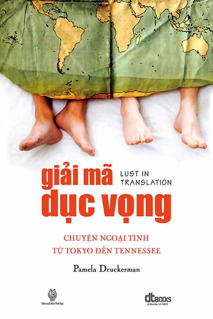 Giải Mã Dục Vọng: Chuyện ngoại tình từ Tokyo đến Tennessee - Pamela Druckerman