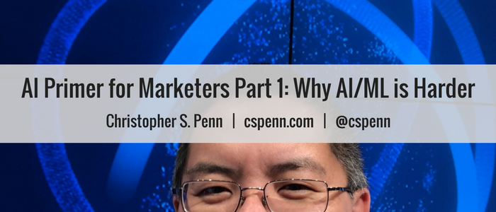 AI Primer for Marketers Part 1- Why AI%2FML is Harder.png