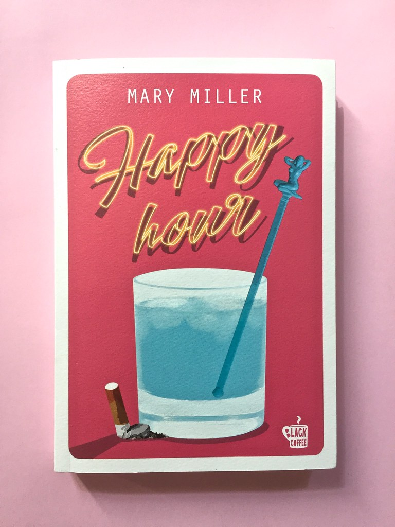 Mary Miller, Happy hour. Black Coffee edizioni, Firenze 2017.  Grafica di Raffaele Anello. Copertina (part.), 1
