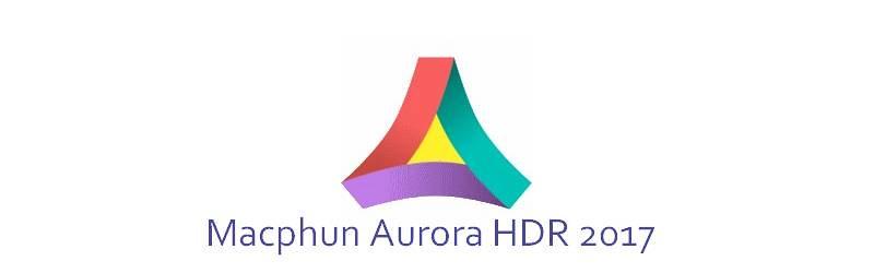 Aurora HDR 2017 : Macphun offre un rabais de 20 % sur le prix courant de son logiciel HDR pour 72 heures