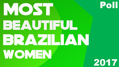 Most Beautiful Brazilian Women 2017 Poll